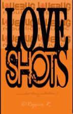 LOVE SHOTS  ✓ by RejoiceTamad