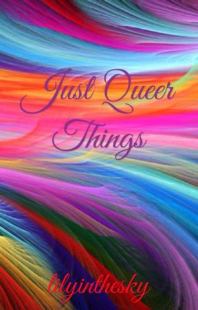 Just Queer Things by lilyinthesky