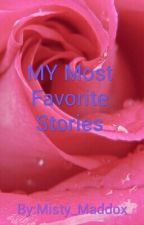 MY Most Favorite Stories by Misty_Maddox