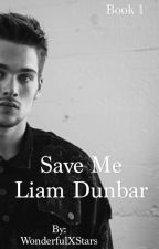 Save Me Liam Dunbar Book 1 by WonderfulXStars