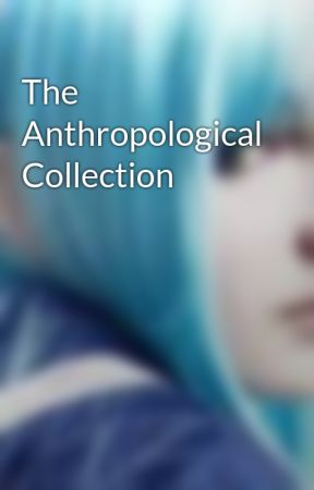 The Anthropological Collection by AislinnRiley