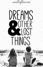 Dreams & Other Lost Things {Sequel to B&TBR} by wallxflowxer