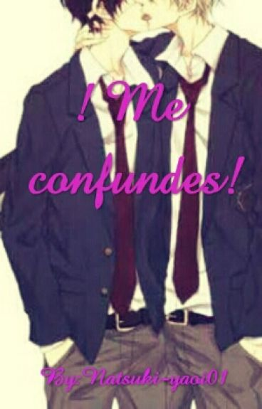 ¡Me Confundes! (yaoi)