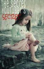 The Secret Youtuber's Secret by CallMeToast