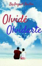 Olvidé Olvidarte by AleIngrid_17