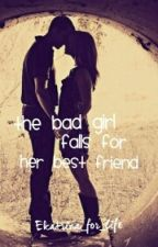 The Badgirl Falls For Her Best Friend by Ekatrina_for_life