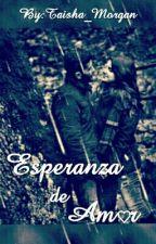 Esperanza de Amor (Pausada) by Taisha_Morgan