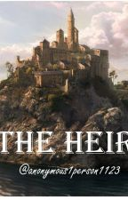 The Heir{ON HOLD} by anonymous1person1123