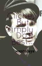 Cliche, But I Simply Do It Best by wentzdays