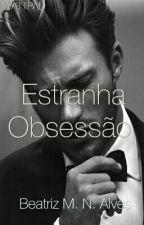 Estranha Obsessão by _beatrizalves