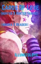 Cards Of Love (Hisoka x Reader) by IllumiZoldyc