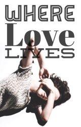 Where Love Lives (Complete) by TreshCelestine