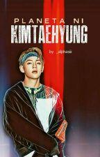 Planeta Ni Kim Taehyung • c o m p l e t e d • by _erosiii