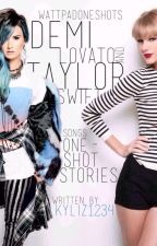 Demi Lovato and Taylor Swift's Songs One-Shot Stories by Kyliz1234