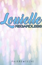 Regardless: Louiella by painmetwelve