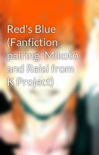 Red's Blue (Fanfiction pairing: Mikoto and Reisi from K Project) by IchigoChan