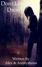 Don't let me drown by alexlyy_