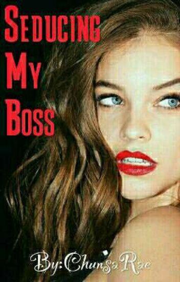 Seducing My Boss! [EDITING]
