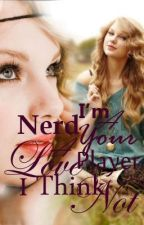 Im a Nerd, You're a Player Love I Think Not (EDITING) by bratnick