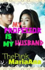 My Professor Is My Husband by ThePinkMariaAna