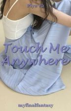 Touch Me Anywhere by myfinalfantasy