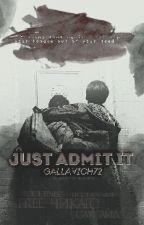 just admit it    i.g & m.m by gallavich72