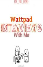 Wattpad interviews with Me by for_you_people
