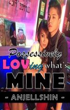 SILS1: Possessively Loving What's MINE [KathNiel - Rated SPG] by anjellshin