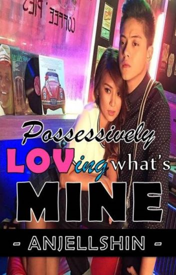 SILS1: Possessively Loving What's MINE [KathNiel - Rated SPG]