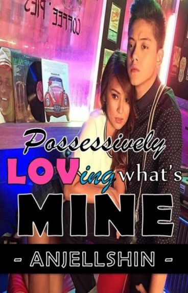 SILS1: Possessively Loving What's MINE [KathNiel - Rated SPG]