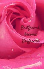 Bestfriend Become Boyfriend by angeliquefy07
