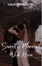Secretly Married With Him [KATHNIEL 2018] #Wattys2018 - On Going  by xoxojmfcpadilla24
