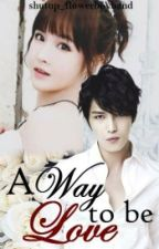 A Way To Be Love  [FINISHED] by shutup_flowerboyband