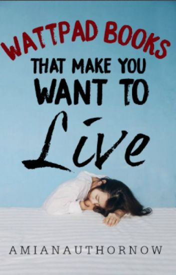 Wattpad Books That Make You Want To Live. | + Some Rants!