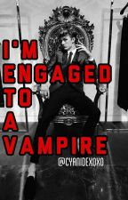 Im Engaged To A Vampire by cyanidexoxo