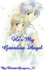 He's My Guardian Angel [Completed] by ChinitaGangster_25