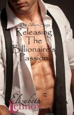 Releasing the Billionaire's Passion by ElizabethLennox