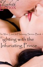 Fighting with the Infuriating Prince by ElizabethLennox