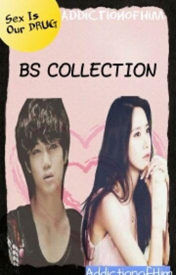 BS Collection ( Sex is our DRUG )