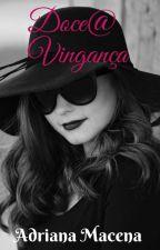 Doce@vingança by Adriana_Macena