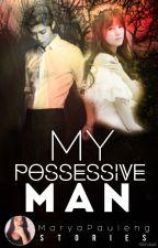 MY POSSESSIVE MAN by MaryaPauleng