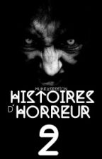 Histoires d'Horreur 2 {Wattys 2015} by mukexsession