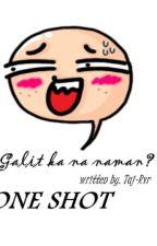 Galit ka na naman? (ONE SHOT) by julieann_rivera