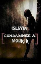 Isleym ~ Condamnée à mourir  by Douloureuse_Plume