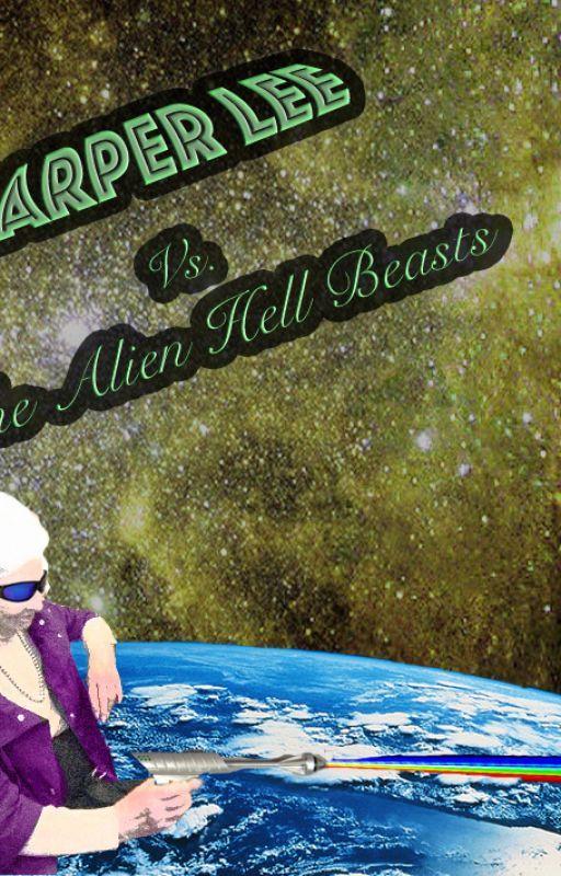 Harper Lee Vs The Psycho Alien Hell Beasts by alex--london