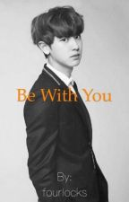 Be With You by infinitylocks