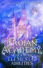 Trojan Academy- School Of Elemental Abilities by sienna_aria06