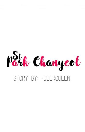Si Park Chanyeol (Chanbaek Fanfiction)