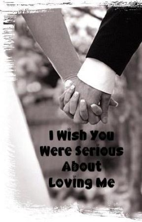 I wish you were serious about loving me  by taytaylove