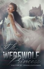 The Werewolf Princess |Werewolf| by SprinkleOfWords
